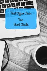 Bestoffice by 13 Best Best Office Chair For Short Legs Images On Pinterest