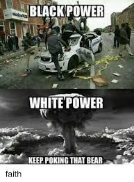 Black Power Memes - black power white power keep poking that bear faith meme on me me