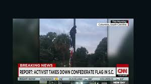 South Carolina Flags Report Activists Take Down Confederate Flag In South Carolina