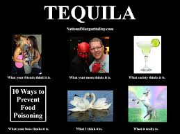 Tequila Meme - tequila what people think it is meme