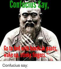 Confucius Says Meme - on ay ants wake g e i c g confucius say funny meme on me me