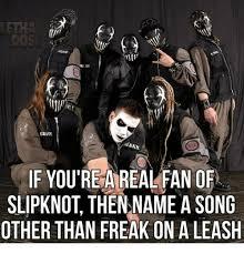 Slipknot Meme - gratt ann if you re a real fan of slipknot thennamea song other than