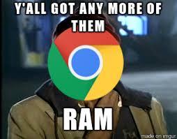 Download More Ram Meme - when google chrome has taken more than half my ram meme on imgur