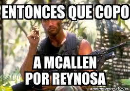 Memes Music Mcallen - meme personalizado entonces que copo a mcallen por reynosa 16299417