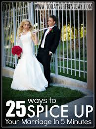 25 ways to spice up your marriage in 5 minutes today s the best day 25 ways to spice up your marriage in 5 minutes
