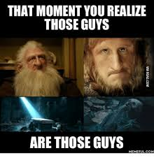 That Moment When Meme - that moment yourealize those guys are those guys memeful com memes
