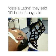 Dating A Latina Meme - date a latina they said it ll be fun they said