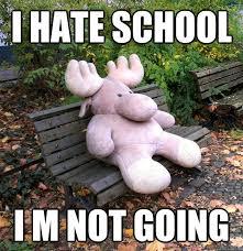I Hate School Meme - i hate school i m not going lonely elk quickmeme