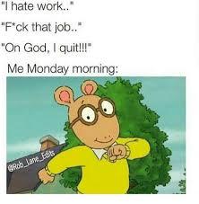 Hate Work Meme - 25 best memes about i hate work i hate work memes