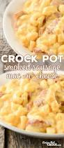 this crock pot smoked sausage mac u0027n cheese is not only creamy