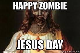 Zombie Jesus Meme - happy zombie jesus day zombie jesus 3 meme generator