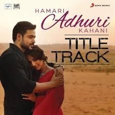 download mp3 album of hamari adhuri kahani hamari adhuri kahani title song bollywood song lyrics translations