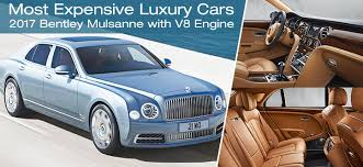 expensive luxury cars expensive luxury cars 2017 bentley mulsanne with v8 engine