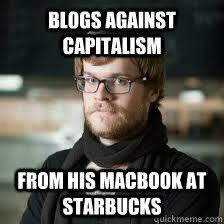 Meme Blogs - blogs against capitalism from his macbook at starbucks