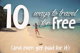 10 ways to travel for free and even get paid for it flying the