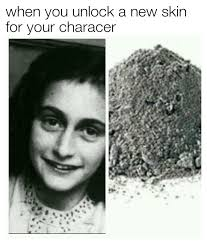 Skin Memes - anne frank when you unlock a new skin know your meme