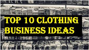 top 10 clothing business ideas business daily 24