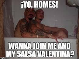 Fag Memes - cholos salsa valentina imgflip