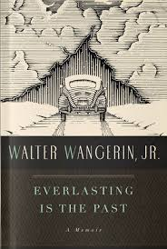 everlasting is the past walter wangerin jr 9780986381805