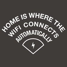 Home Is Quotes by Home Is Where The Wifi Connects Automatically T Shirt Snorgtees