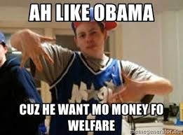 Mo Money Meme - ah like obama cuz he want mo money fo welfare dbag wigger meme