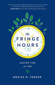 the fringe hours making time for you jessica n turner