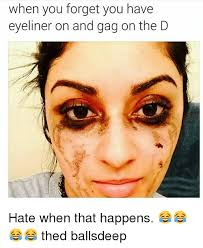 Gagging Meme - when you forget you have eyeliner on and gag on the d hate when that