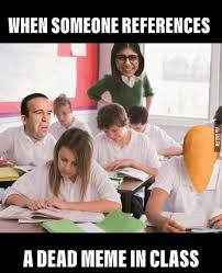 In Class Meme - when someone references a dead meme in class funny dank memes gag