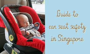 car seat singapore what you need to about car seat safety in singapore