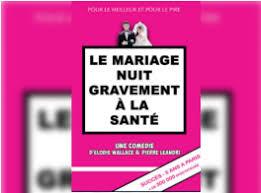 le mariage nuit gravement ã la santã théâtre le mariage nuit gravement à la santé événements