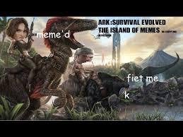 Survival Memes - ark survival evolved the island of memes youtube