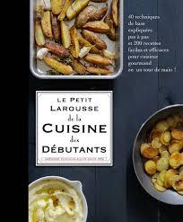 recette de cuisine pour d饕utant livre petit larousse cuisine des débutants collectif larousse