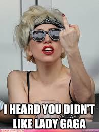 Lady Gaga Memes - i heard you didn t like lady gaga classy gaga quickmeme