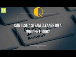 can i use a steam cleaner on a wooden floor