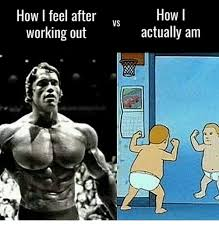 Working Out Memes - how i feel after working out vs how i actually am meme on me me