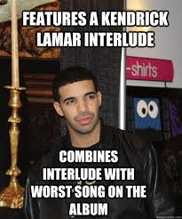 Drake New Album Meme - features a kendrick lamar interlude combines interlude with worst