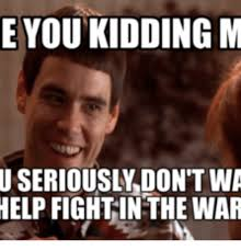Fight Meme - e you kidding m useriously don t wa help fight in the war boston