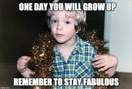 Gay Boy Meme - one day you will grow up imgflip