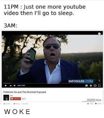 Meme Youtube Videos - 11pm just one more youtube video then i ll go to sleep 3am