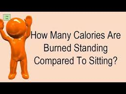 how many calories do you burn standing at your desk how many calories are burned standing compared to sitting youtube