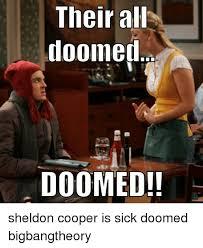 Sheldon Meme - their all doomed doomed sheldon cooper is sick doomed