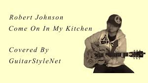 robert johnson come on in my kitchen youtube