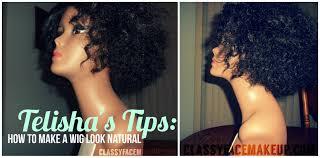 telisha u0027s tips make a wig look natural u2013 classyfacemakeup