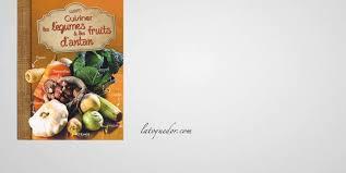 légumes à cuisiner cuisiner les légumes et les fruits d antan livre cuisine d