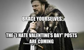 I Hate Valentines Day Meme - brace yourselves the i hate valentine s day posts are coming