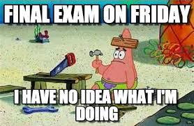 Final Exam Meme - final exam on friday patrick nails it meme on memegen