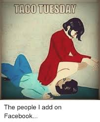 Taco Tuesday Meme - taco tuesday the people i add on facebook facebook meme on sizzle
