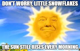 Sun Memes - something trigger you today snowflake imgflip