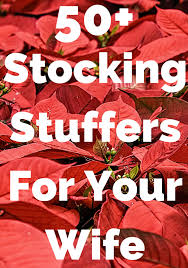 find the best stocking stuffers for your wife today she will love