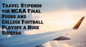 travel stipends for ncaa final fours and college football playoff